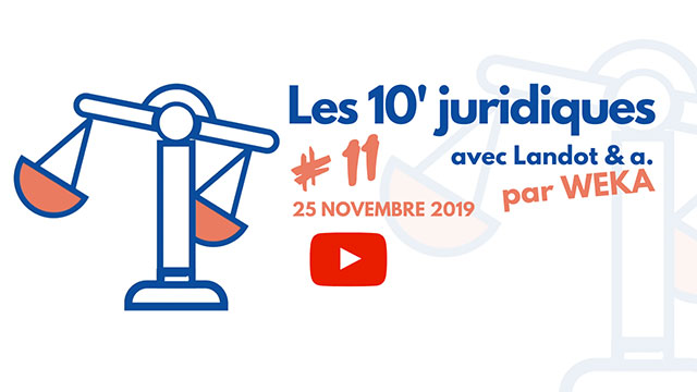 Les 10' juridiques avec Landot & associés #11
