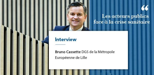 Interview de Bruno Cassette, Directeur général des services de la Métropole Européenne de Lille (MEL) et Secrétaire national délégué aux dynamiques métropolitaines de l'ADGCF